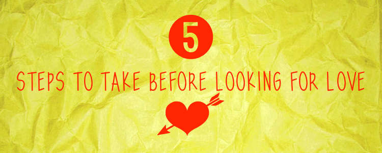 5 steps before looking for love