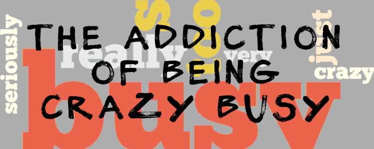 THE ADDICTION OF CRAZY BUSY