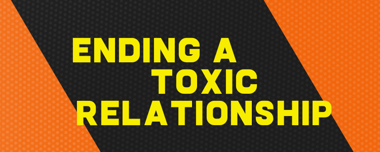 FIVE STEPS TO END A TOXIC RELATIONSHIP