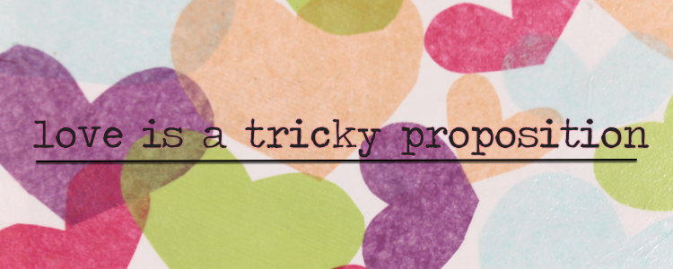 love is a tricky proposition