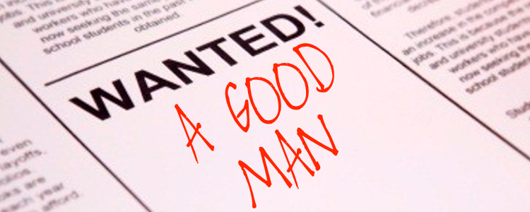 wanted: a good man