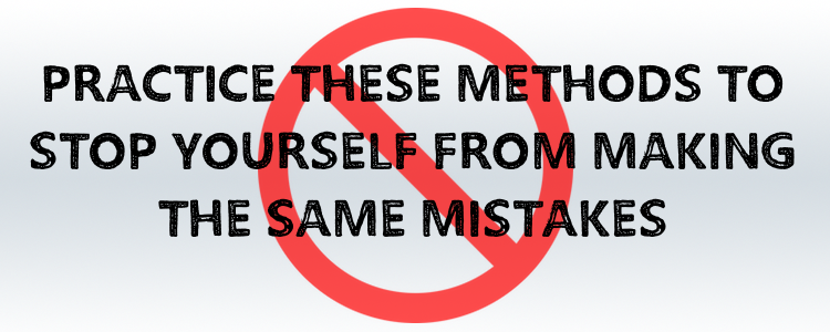 practice these methods to stop making mistakes